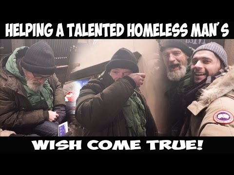 Helping a Talented Homeless man's wish come True !