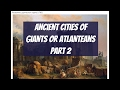 Ancient cities of giANTs or atlANTeans part 2.