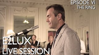 Electro Deluxe - E2lux Live Session Ep.VI : The Ring