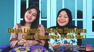 Download Lagu Dalan Liyane - Hendra Kumbara Cover ( Ainun Nisa Ft. Elsa Fitri ) mp3