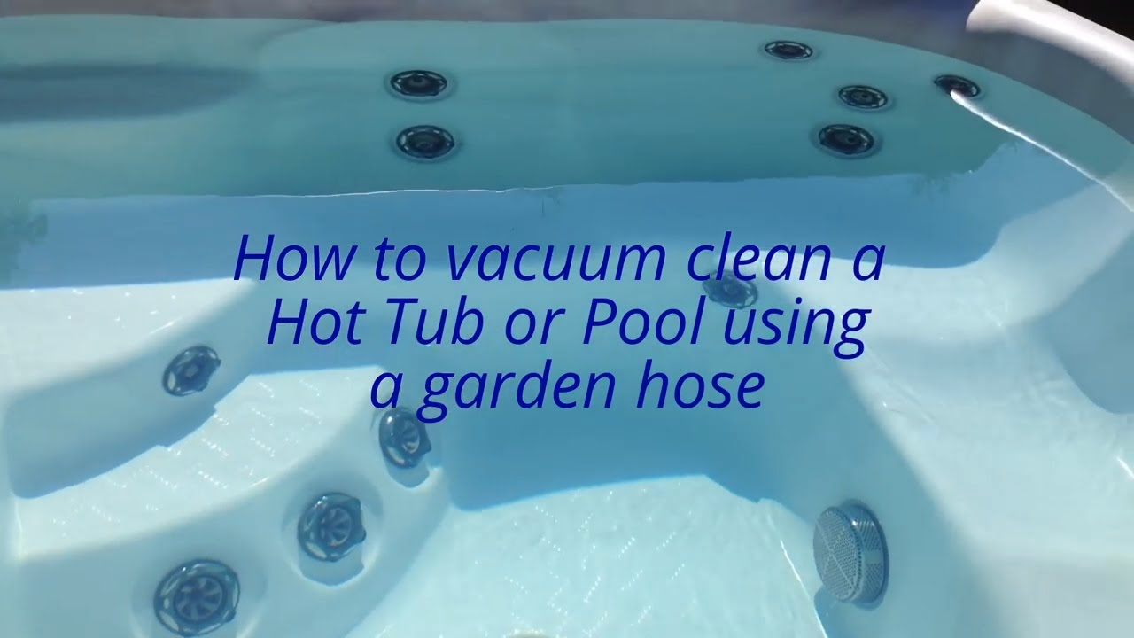 how to vacuum clean hot tub or pool with only a garden hose