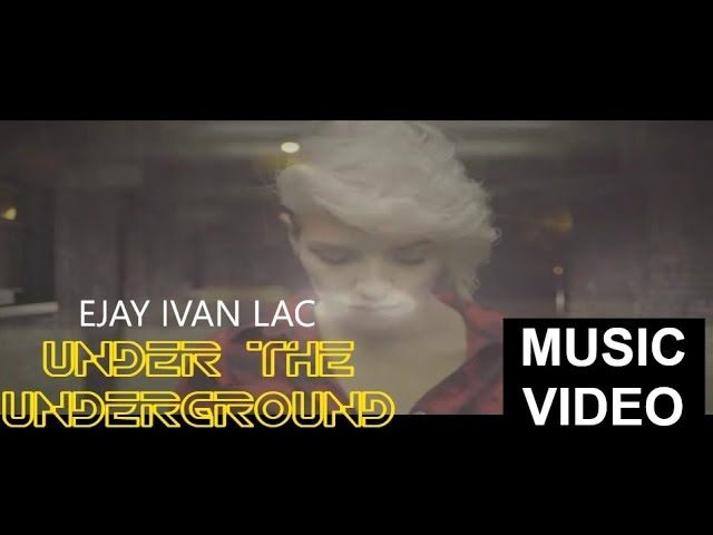 Ejay Ivan Lac - Under the underground (Official Music Video)