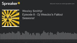 Episode 8 - Dj Wescloc's Fallout Sessions! (part 3 of 7)