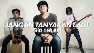 Gio Lelaki Jangan Tanyakan Lagi cover by Ilham n Raya