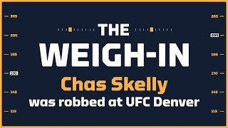 Yes, Chas Skelly Was Robbed At UFC Denver | The Weigh-In #457