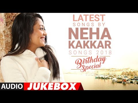 Latest Songs By Neha Kakkar - 2018(Audio Jukebox) | Birthday Special| Songs 2018 | T-Series