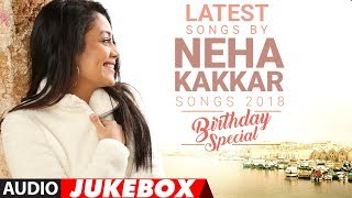 Latest Songs By Neha Kakkar 2018 (Audio Jukebox) | Birthday Special | Songs 2018 | T Series