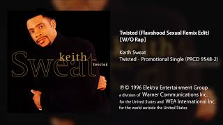 Keith Sweat - Twisted (Flavahood Sexual Remix Edit) [Without Rap]