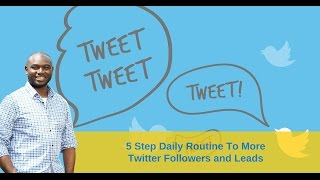 5 Step Daily Routine To More Twitter Followers and Leads