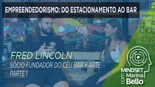 Mindset com Marina Bello  - Empreendedorismo com Fred Lincoln Sócio do Céu Bar+Arte - Parte 1
