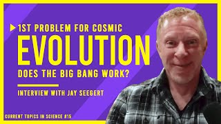 1st Problem for Cosmic Evolution: Does the Physics of the Big Bang Work?: Interview with Jay Seegert