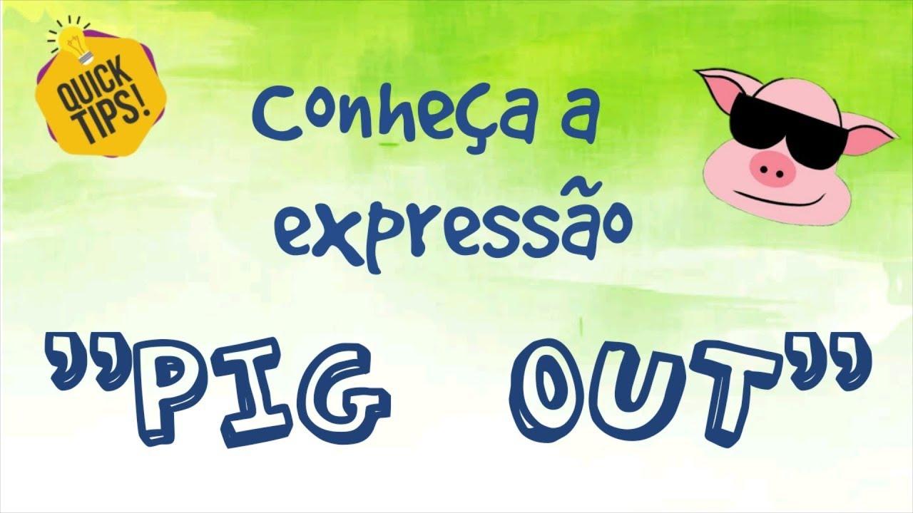 """Conheça a expressão """"Pig out"""" / English idioms ..."""