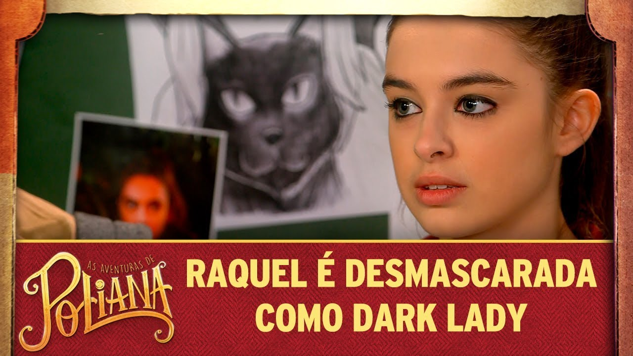 Raquel é desmascarada como Dark Lady | As Aventuras de Poliana