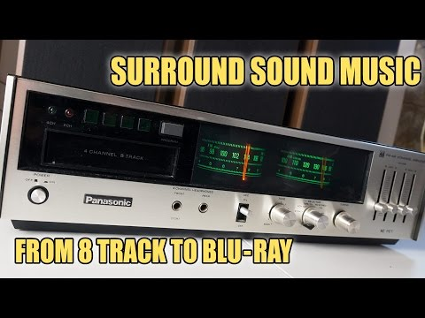 There's Music Everywhere! Surround Sound Music from Quad 8 track to Blu-Ray