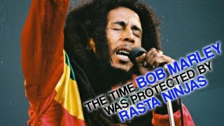 The Time Bob Marley was Protected by Rasta Ninjas
