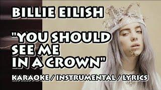 BILLIE EILISH - YOU SHOULD SEE ME IN A CROWN (KARAOKE / INSTRUMENTAL / COVER / LYRICS)