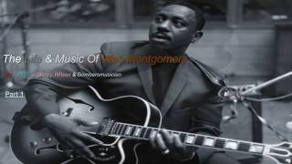 Wes Montgomery Documentary ( Part 1 of  4 )
