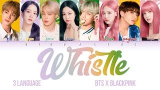 How Would BTS And BLACKPINK Sing WHISTLE By BLACKPINK Color Lyrics Eng Rom Han Kan FANMADE