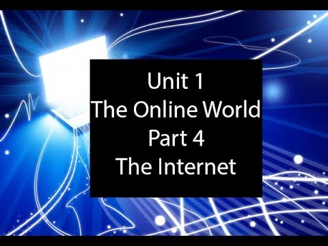 Unit 1 -The Online World - Part 4 - The Internet (with magical video editing skills!)