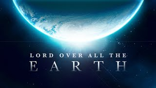 Lord Over All The Earth