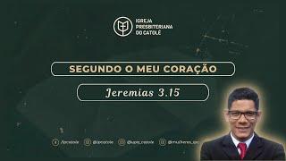 Segundo o Meu coração - Jeremias 3.15 | Rev. Ericon Oliveira | IPCatolé