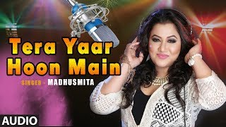 """Tera Yaar Hoon Mein"" Female Version By Madhusmita Full Audio Sonu Ke Titu Ki Sweety"