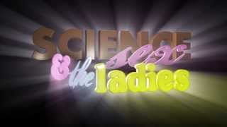 """""""Science, Sex and the Ladies"""" Trailer - The True Story"""