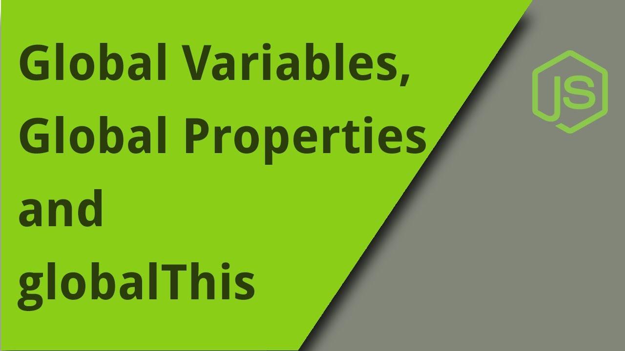 JavaScript Global Variables, Global Properties, and globalThis
