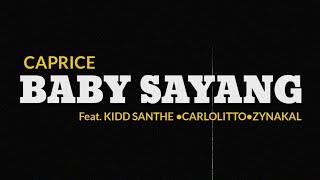 CAPRICE - BABY SAYANG (LIRIK) Feat. KIDD SANTHE,CARLOLITTO & ZYNAKAL