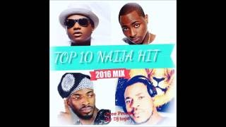 TOP 10 NAIJA AFROBEAT HIT 2016 MIX BY DJ TOPS