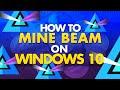 How to Mine BEAM on Windows 10 - 2020 (Super Easy)