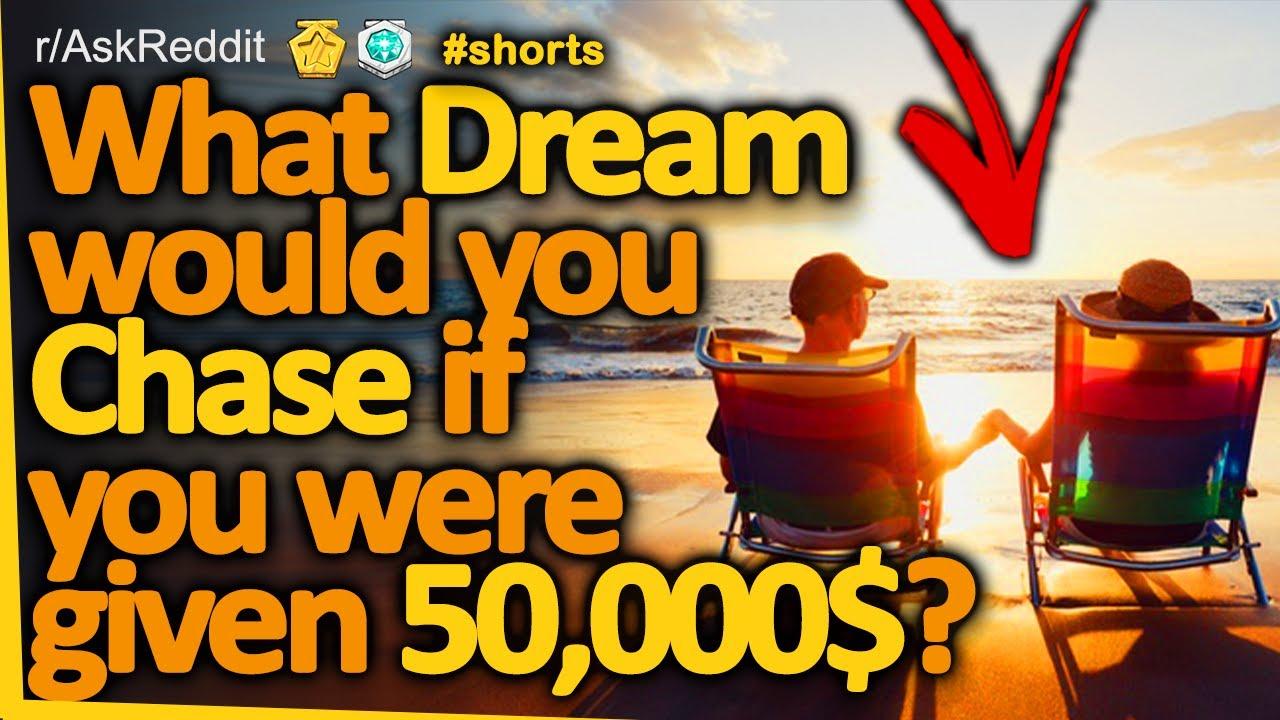 What Dream Would You Chase If You Were Given 50,000 Dollars #shorts (r/AskReddit, Reddit FM)