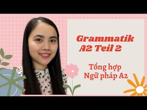 𝐆𝐫𝐚𝐦𝐦𝐚𝐭𝐢𝐤 𝐀𝟐 - 𝐓𝐞𝐢𝐥 𝟐 I Tổng hợp Ngữ pháp tiếng Đức A2 - Phần 2 🌷 Tam Nguyen