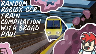 GCR Train Compilation | Roblox | ft. Broad Paul