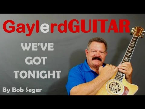 Weve Got Tonight By Bob Seger Guitar Lesson Learn To Play Guitar