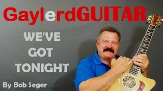 We39ve Got Tonight by Bob Seger Guitar Lesson Learn to Play Guitar on Gaylerdcom