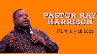 July 18th, 2021 - Pastor Ray Harrison