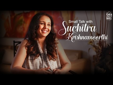 Small Talk with the Drama Queen, Suchitra Krishnamoorthi
