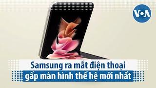 Samsung ra mắt điện thoại gấp màn hình thế hệ mới nhất