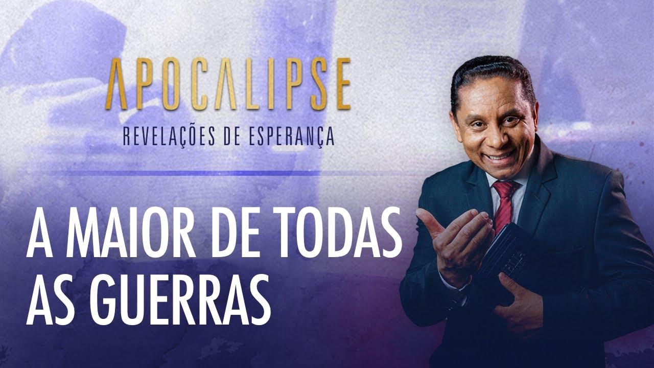 A maior de todas as guerras | Apocalipse - Revelações de Esperança com o Pr. Luis Gonçalves