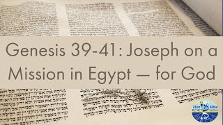Genesis 39-41: Joseph on a Mission in Egypt — for God (English only)