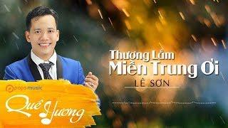 Thương Lắm Miền Trung Ơi | Lê Sơn