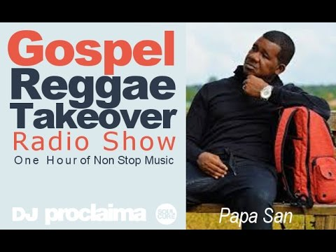 PAPA SAN SPECIAL ONE HOUR Gospel Reggae 2016 - DJ Proclaima Reggae Takeover Radio Show 16th Sept