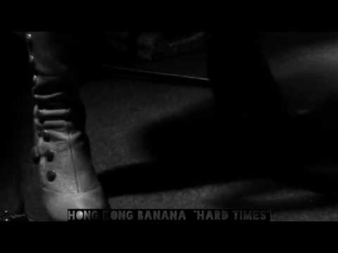"""Hong Kong Banana """"Hard Times"""""""
