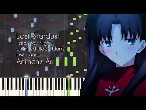 [Animenz Transcription + Sheets] Last Stardust - Fate/Stay Night: Unlimited Blade Works Insert Song
