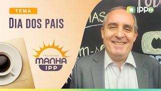 Dia dos Pais | Manhã IPP | IPP TV
