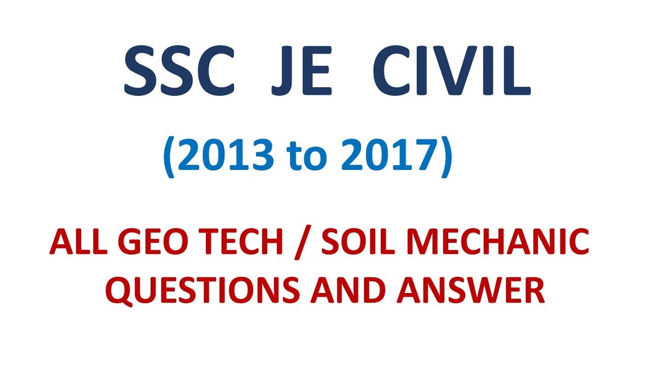 SSC JE CIVIL(2013 TO 2017) GEO TECH/ SOIL MECHANIC ALL QUESTION AND ANSWER