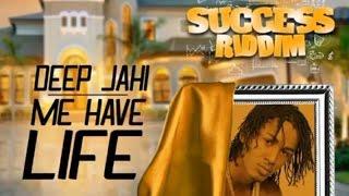 Deep Jahi - Me Have Life [Success Riddim] July 2016