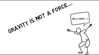 GRAVITY IS NOT A FORCE