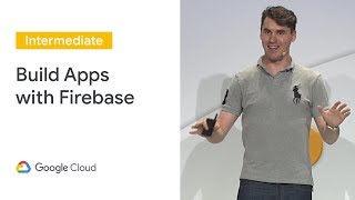 Building Secure Mobile Apps With Firebase (Cloud Next '19)